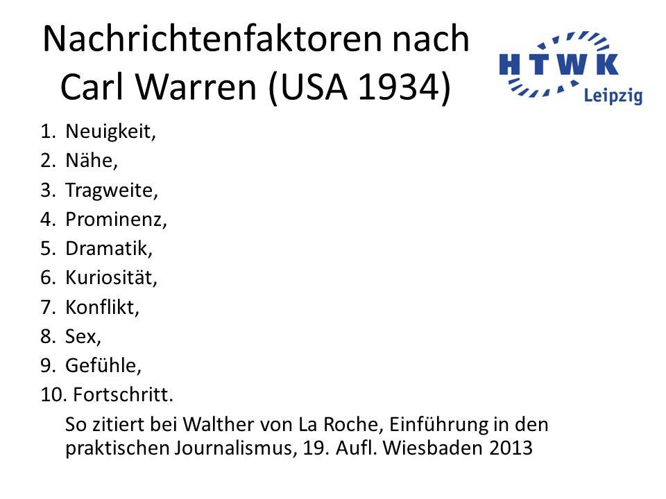Nachrichtenfaktoren nach Carl Warren (USA 1934) 1.Neuigkeit, 2.Nähe, 3.Tragweite, 4.Prominenz, 5.Dramatik, 6.Kuriosität, 7.Konflikt, 8.Sex, 9.Gefühle,
