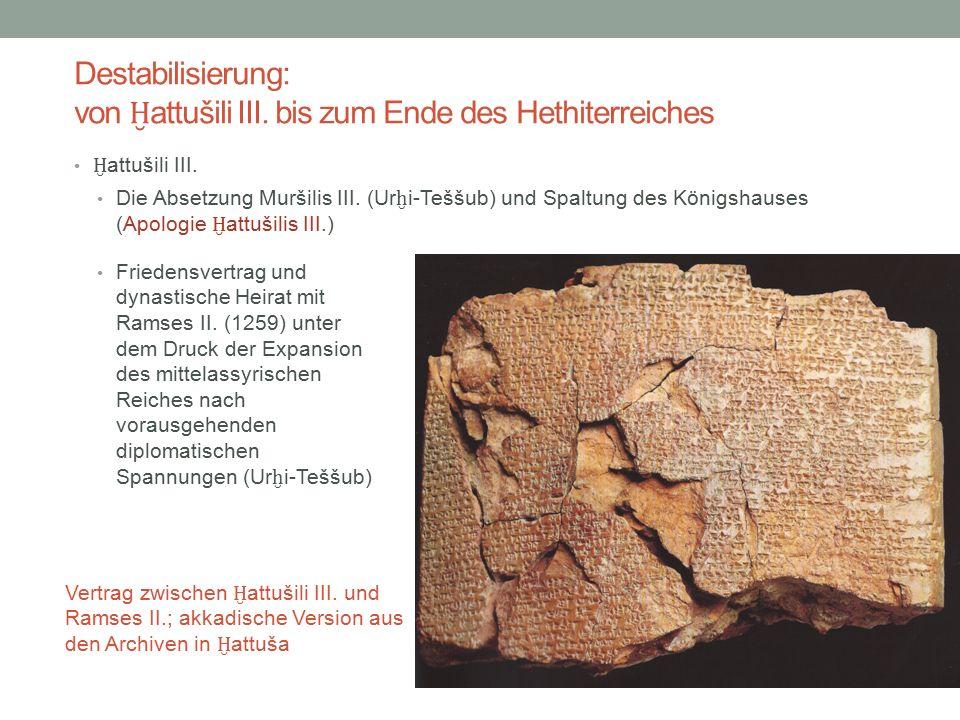 Destabilisierung: von Ḫ attušili III. bis zum Ende des Hethiterreiches Ḫ attušili III.