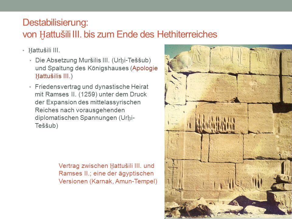 Destabilisierung: von Ḫ attušili III. bis zum Ende des Hethiterreiches Ḫ attušili III. Die Absetzung Muršilis III. (Ur ḫ i-Teššub) und Spaltung des Kö