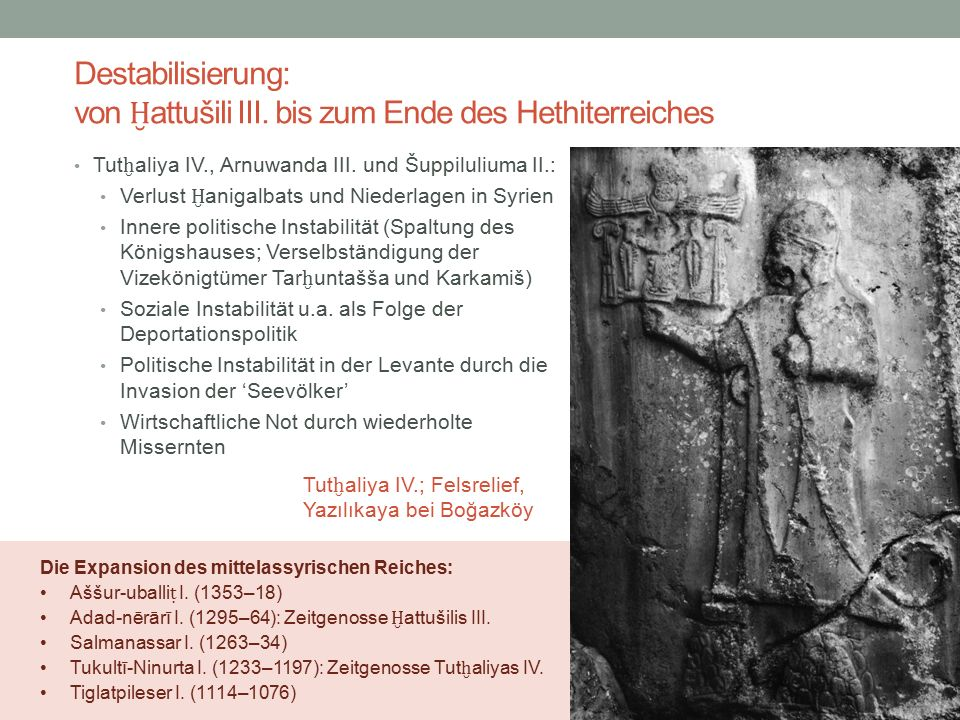 Destabilisierung: von Ḫ attušili III. bis zum Ende des Hethiterreiches Tut ḫ aliya IV., Arnuwanda III. und Šuppiluliuma II.: Verlust Ḫ anigalbats und