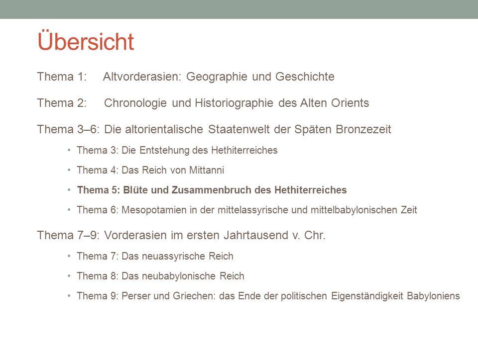 Übersicht Thema 1: Altvorderasien: Geographie und Geschichte Thema 2: Chronologie und Historiographie des Alten Orients Thema 3–6: Die altorientalisch