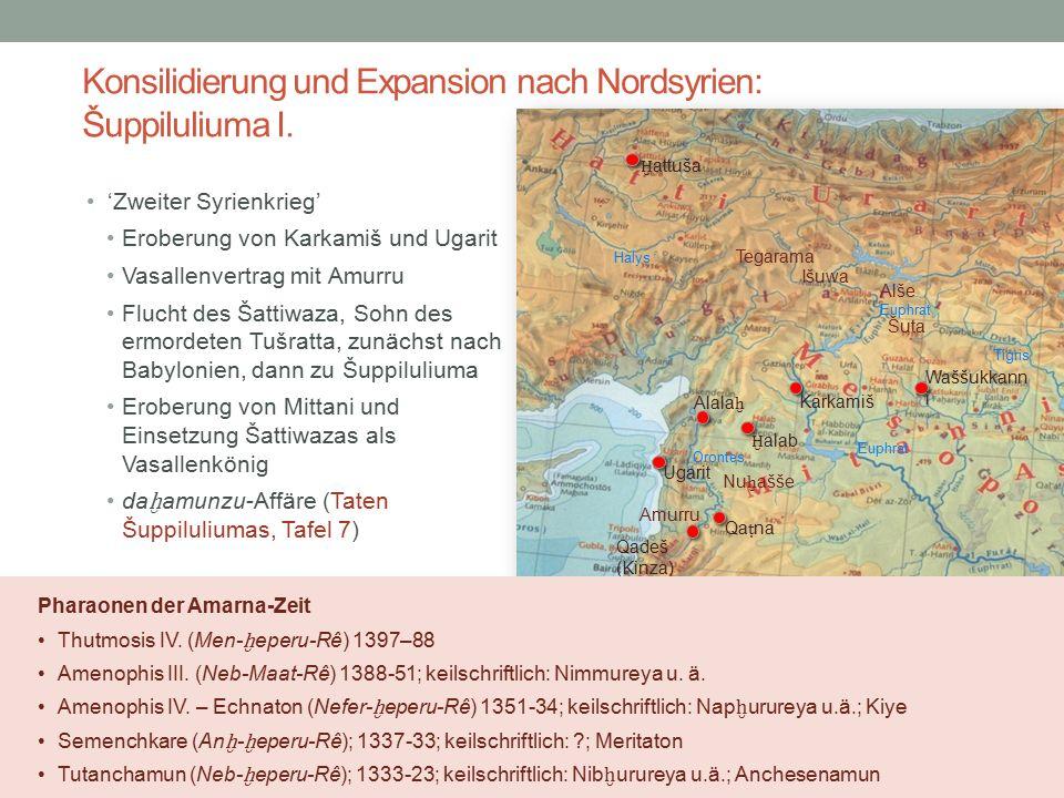 Konsilidierung und Expansion nach Nordsyrien: Šuppiluliuma I. 'Zweiter Syrienkrieg' Eroberung von Karkamiš und Ugarit Vasallenvertrag mit Amurru Fluch