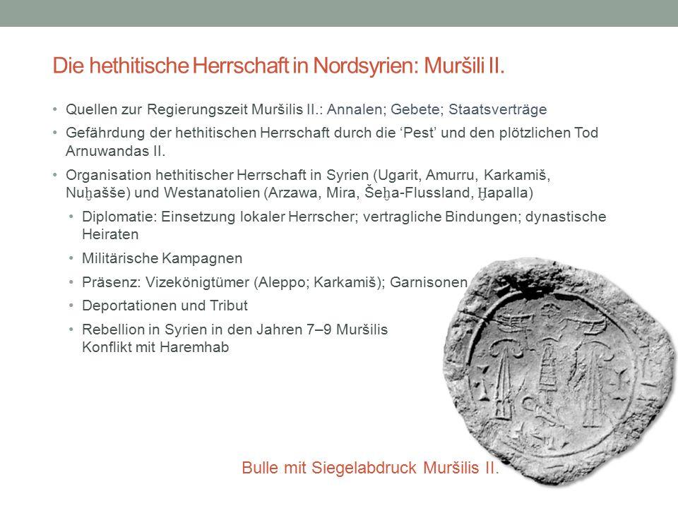 Die hethitische Herrschaft in Nordsyrien: Muršili II. Quellen zur Regierungszeit Muršilis II.: Annalen; Gebete; Staatsverträge Gefährdung der hethitis