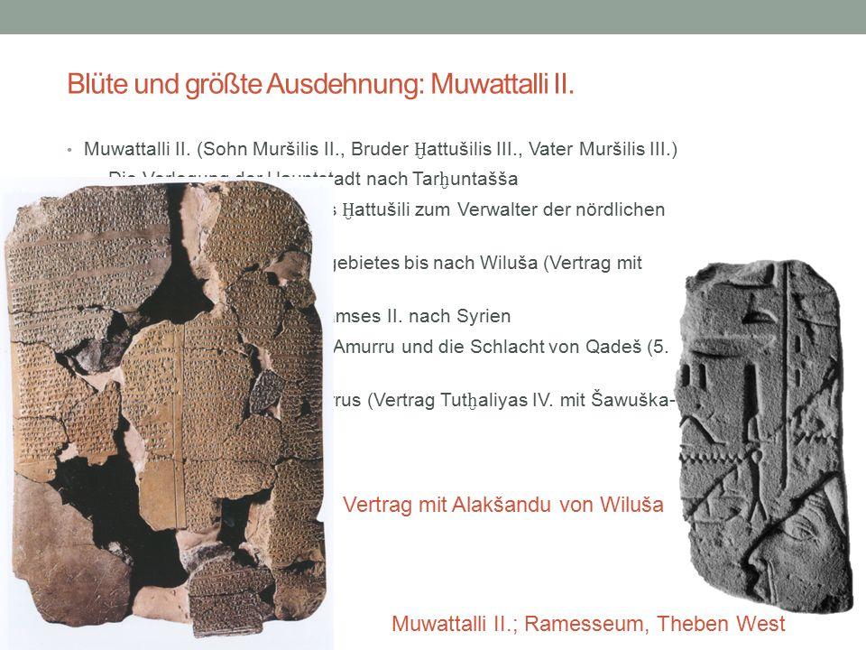 Blüte und größte Ausdehnung: Muwattalli II. Muwattalli II. (Sohn Muršilis II., Bruder Ḫ attušilis III., Vater Muršilis III.) Die Verlegung der Hauptst