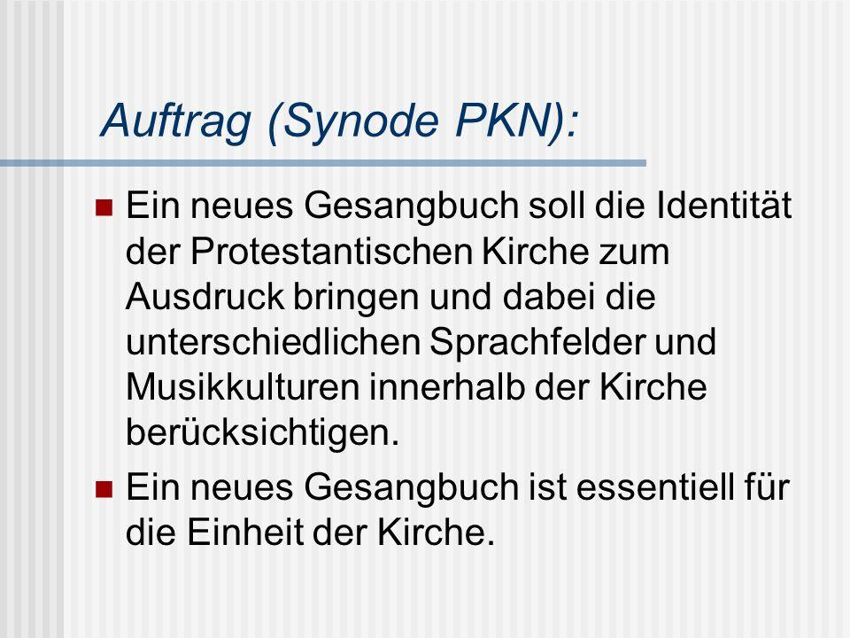 Auftrag (Synode PKN): Ein neues Gesangbuch soll die Identität der Protestantischen Kirche zum Ausdruck bringen und dabei die unterschiedlichen Sprachfelder und Musikkulturen innerhalb der Kirche berücksichtigen.