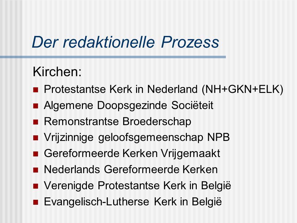 Der redaktionelle Prozess Kirchen: Protestantse Kerk in Nederland (NH+GKN+ELK) Algemene Doopsgezinde Sociëteit Remonstrantse Broederschap Vrijzinnige
