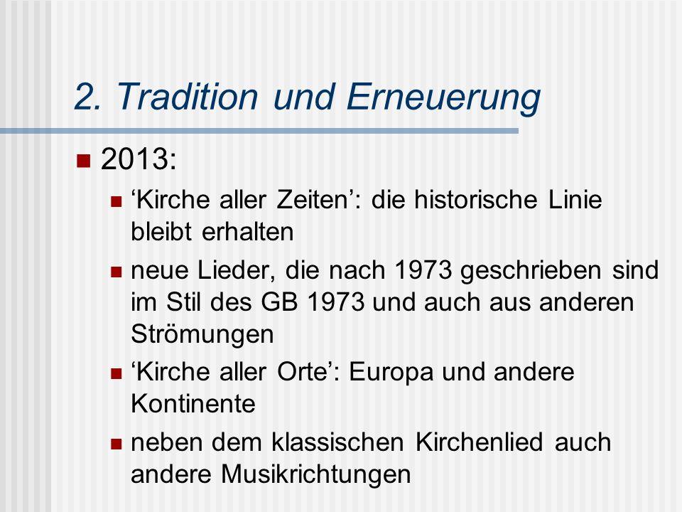 2. Tradition und Erneuerung 2013: 'Kirche aller Zeiten': die historische Linie bleibt erhalten neue Lieder, die nach 1973 geschrieben sind im Stil des