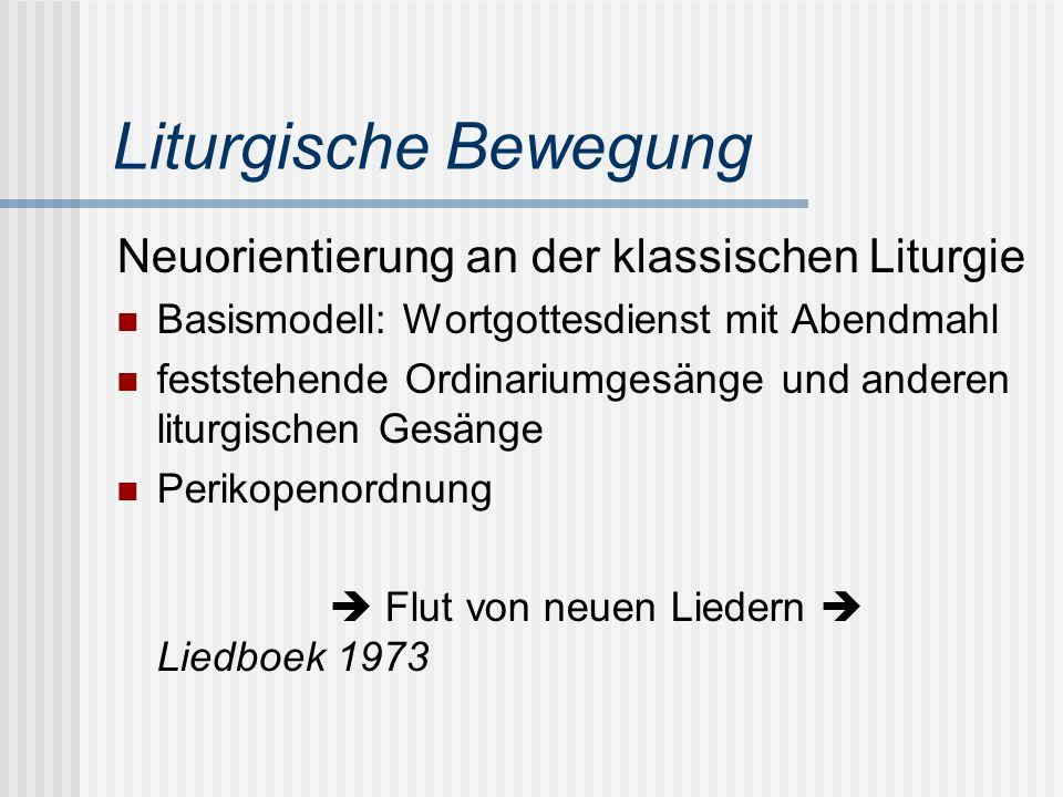 Liturgische Bewegung Neuorientierung an der klassischen Liturgie Basismodell: Wortgottesdienst mit Abendmahl feststehende Ordinariumgesänge und andere