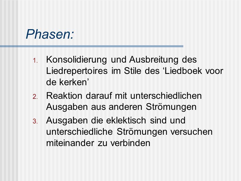 Phasen: 1. Konsolidierung und Ausbreitung des Liedrepertoires im Stile des 'Liedboek voor de kerken' 2. Reaktion darauf mit unterschiedlichen Ausgaben