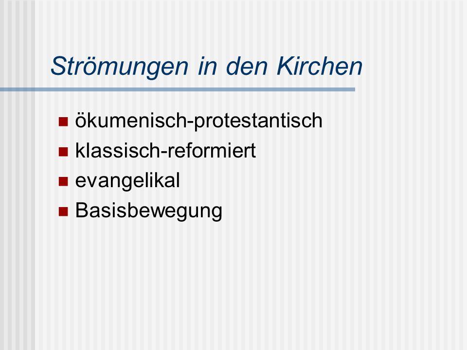 Strömungen in den Kirchen ökumenisch-protestantisch klassisch-reformiert evangelikal Basisbewegung