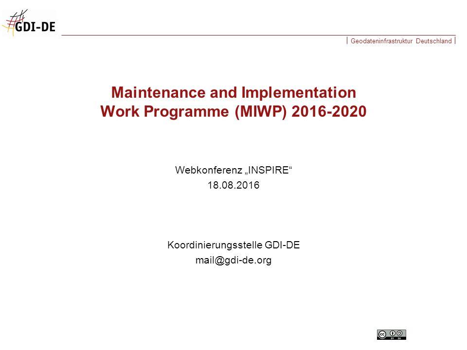 """Geodateninfrastruktur Deutschland Webkonferenz """"INSPIRE 18.08.2016 Koordinierungsstelle GDI-DE mail@gdi-de.org Maintenance and Implementation Work Programme (MIWP) 2016-2020"""