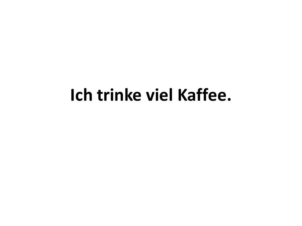 Ich trinke viel Kaffee.