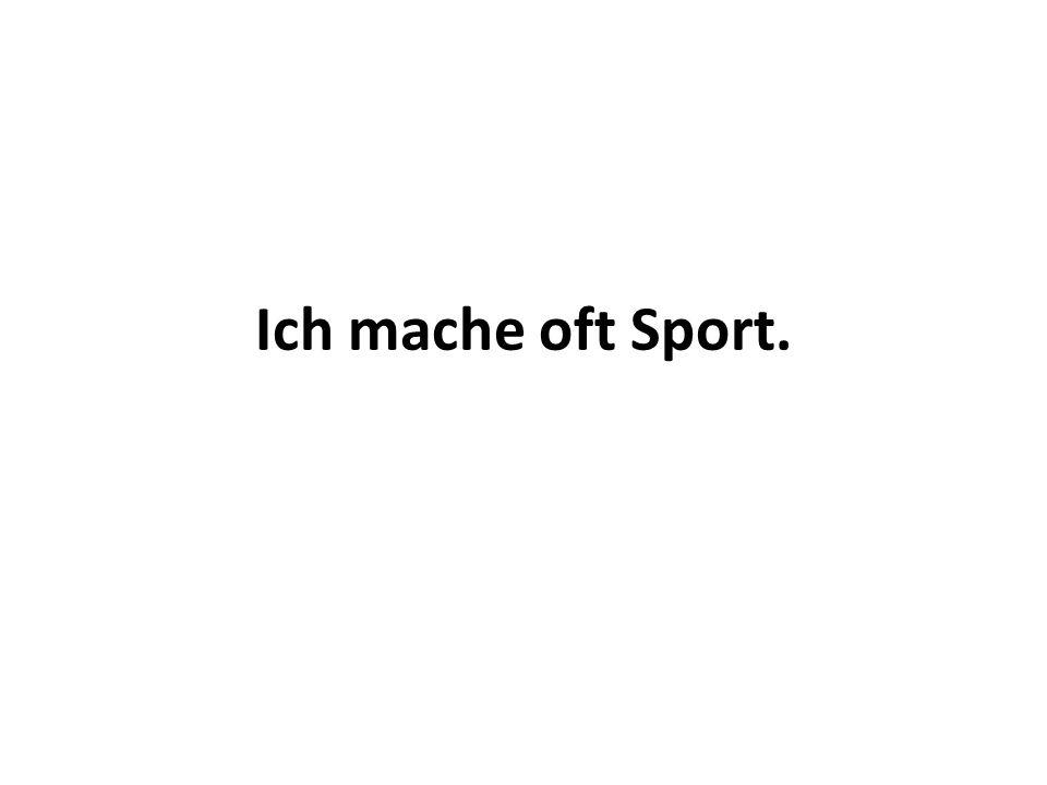 Ich mache oft Sport.