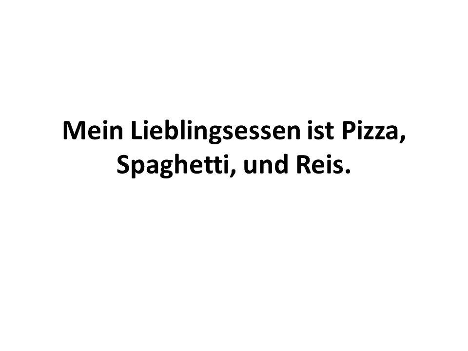 Mein Lieblingsessen ist Pizza, Spaghetti, und Reis.