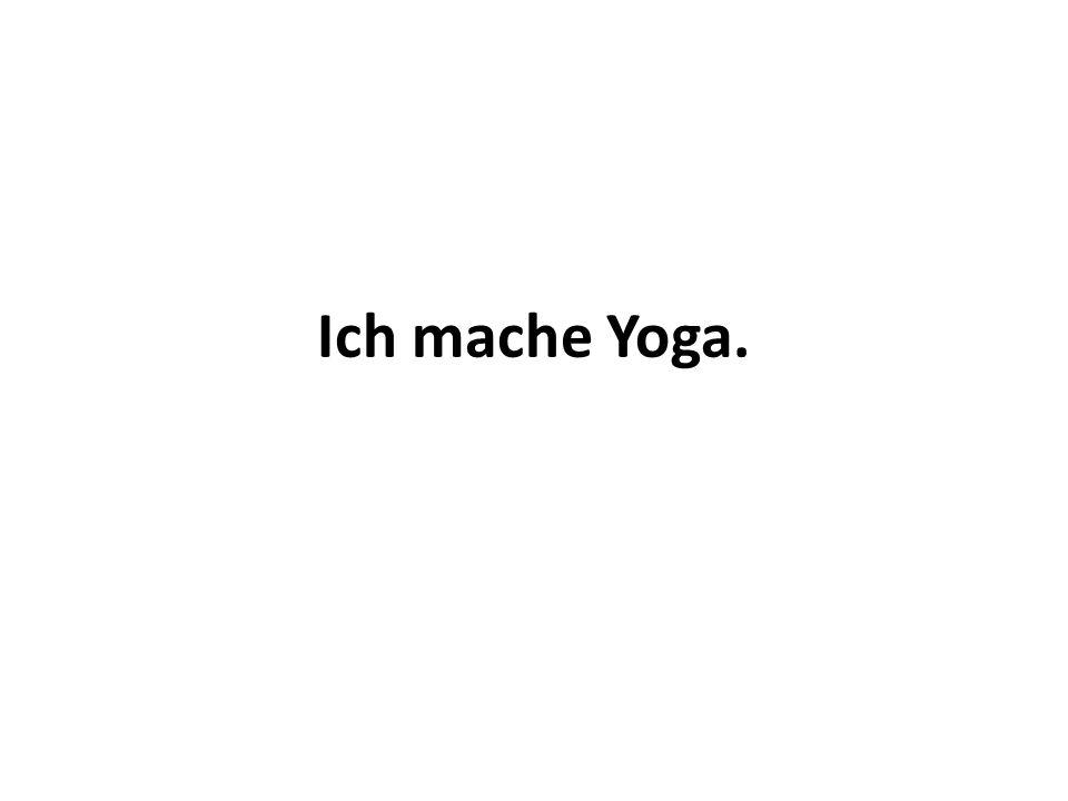 Ich mache Yoga.