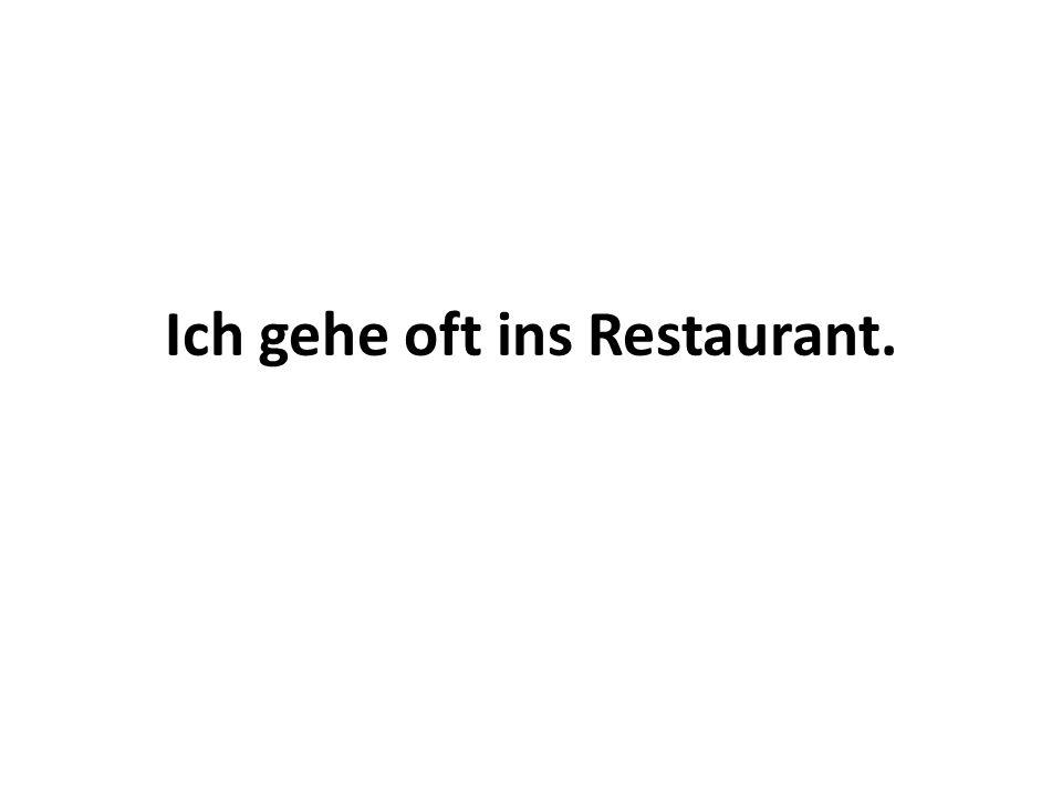 Ich gehe oft ins Restaurant.