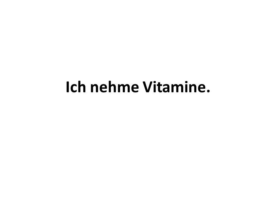 Ich nehme Vitamine.