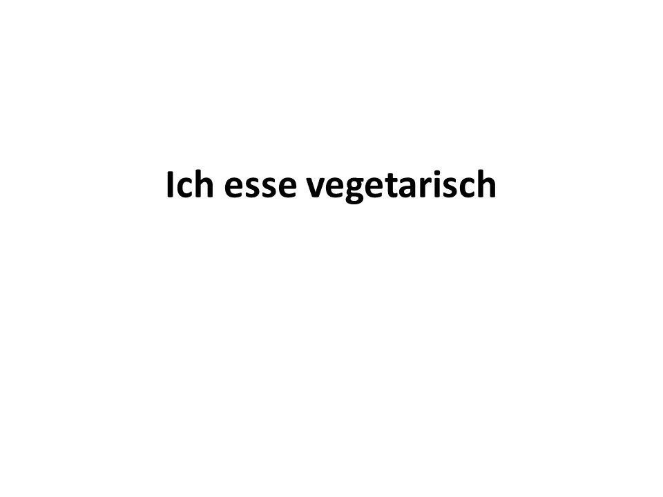 Ich esse vegetarisch