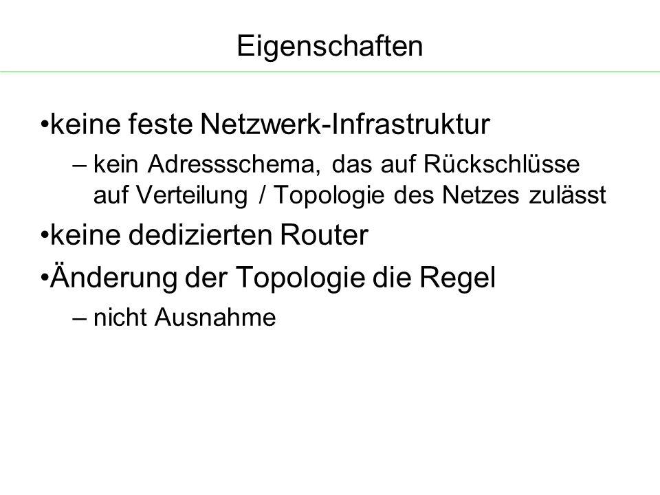 Eigenschaften keine feste Netzwerk-Infrastruktur – kein Adressschema, das auf Rückschlüsse auf Verteilung / Topologie des Netzes zulässt keine dedizierten Router Änderung der Topologie die Regel – nicht Ausnahme