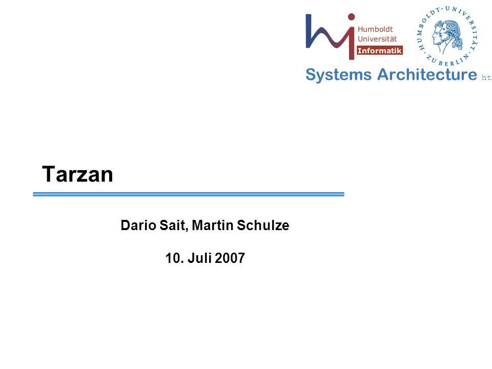 Systems Architecture http://sar.informatik.hu-berlin.de Tarzan Dario Sait, Martin Schulze 10.