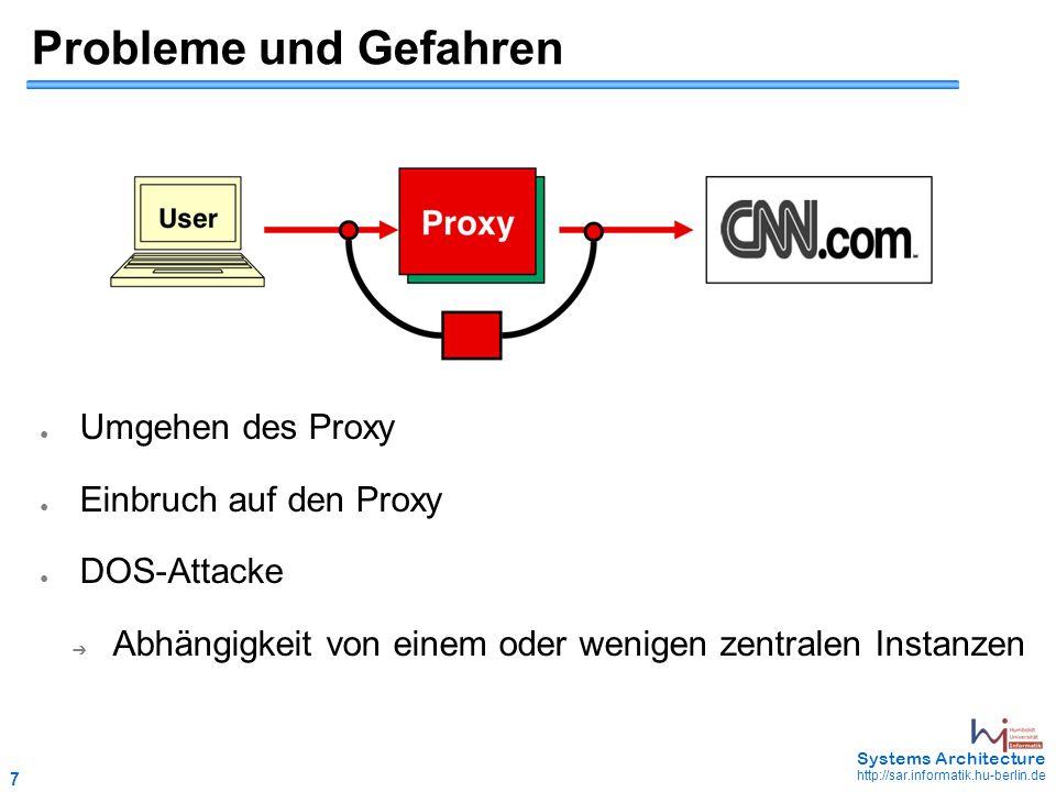 7 May 2006 - 7 Systems Architecture http://sar.informatik.hu-berlin.de Probleme und Gefahren ● Umgehen des Proxy ● Einbruch auf den Proxy ● DOS-Attacke ➔ Abhängigkeit von einem oder wenigen zentralen Instanzen