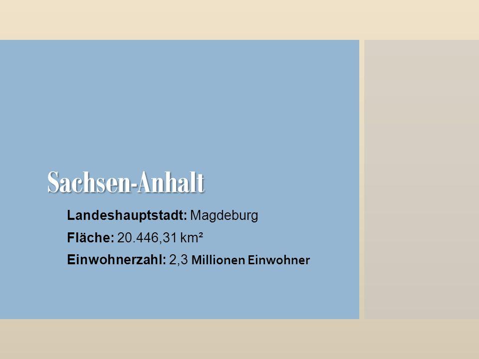 Sachsen-Anhalt Landeshauptstadt: Magdeburg Fläche: 20.446,31 km² Einwohnerzahl: 2,3 Millionen Einwohner