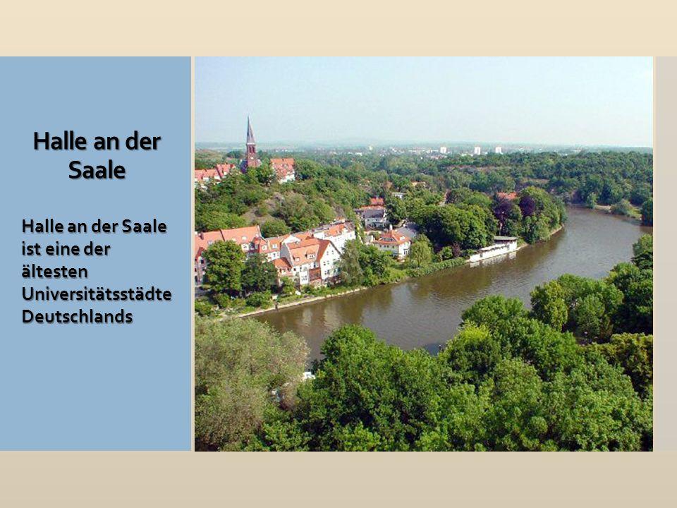 Halle an der Saale Halle an der Saale ist eine der ältesten Universitätsstädte Deutschlands