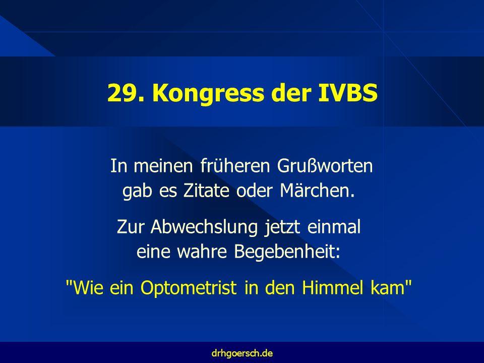 29. Kongress der IVBS In meinen früheren Grußworten gab es Zitate oder Märchen.