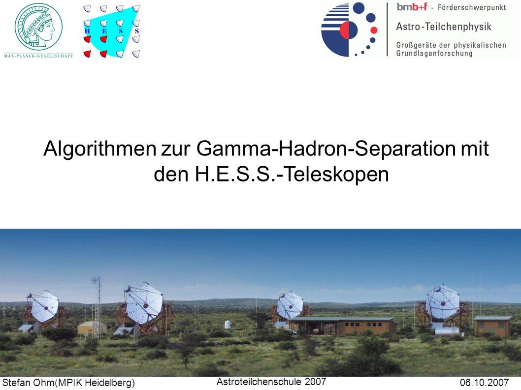 ● Gliederung – Die kosmische Strahlung – Das H.E.S.S.-Experiment – γ-Hadron-Separation – Random Forest – Zusammenfassung und Ausblick Stefan Ohm(MPIK Heidelberg)06.10.2007 Astroteilchenschule 2007