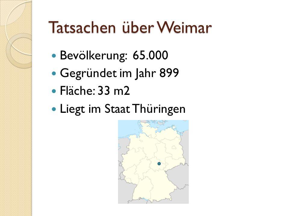 Tatsachen über Weimar Bevölkerung: 65.000 Gegründet im Jahr 899 Fläche: 33 m2 Liegt im Staat Thüringen