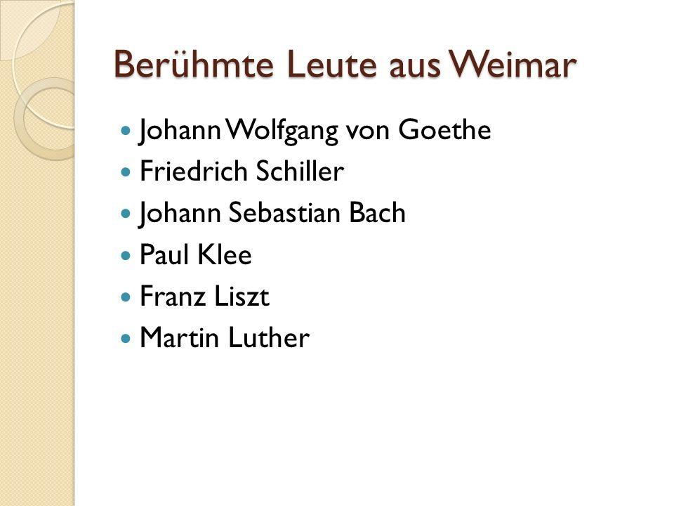 Berühmte Leute aus Weimar Johann Wolfgang von Goethe Friedrich Schiller Johann Sebastian Bach Paul Klee Franz Liszt Martin Luther