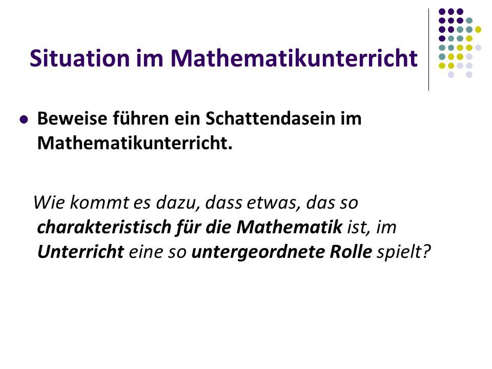 Situation im Mathematikunterricht Beweise führen ein Schattendasein im Mathematikunterricht.