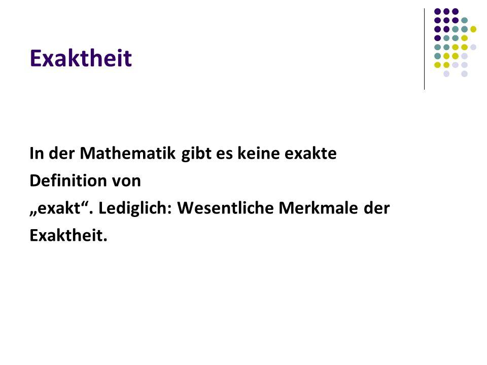 """Exaktheit In der Mathematik gibt es keine exakte Definition von """"exakt ."""