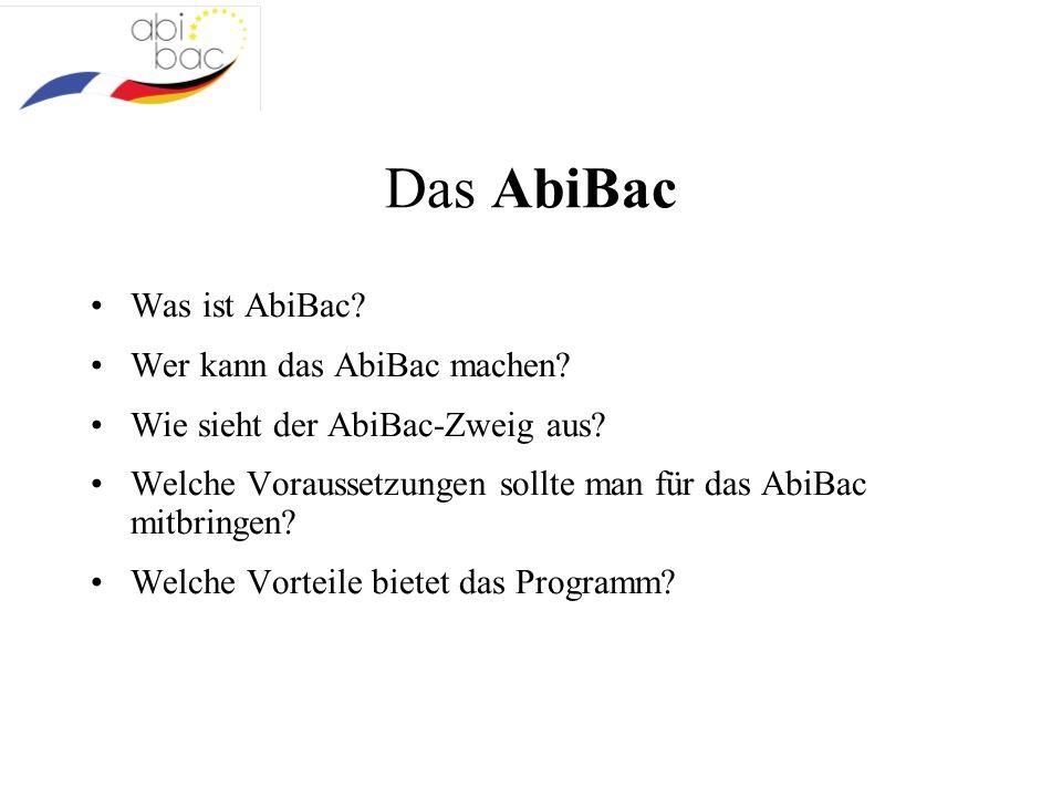 Das AbiBac Was ist AbiBac? Wer kann das AbiBac machen? Wie sieht der AbiBac-Zweig aus? Welche Voraussetzungen sollte man für das AbiBac mitbringen? We