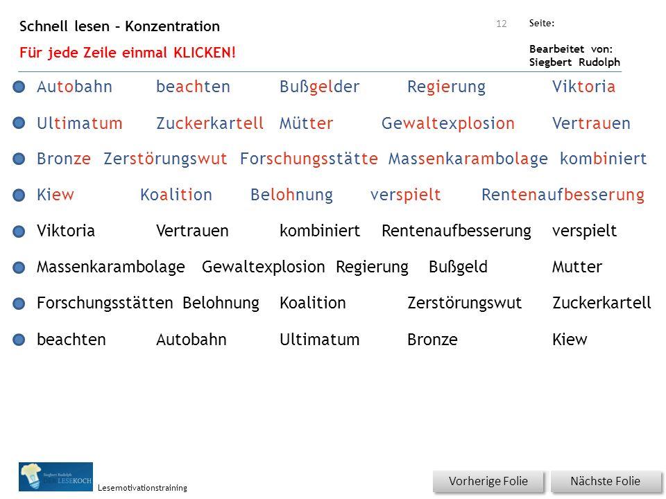 Übungsart: Seite: Bearbeitet von: Siegbert Rudolph Lesemotivationstraining Schnell lesen – Konzentration Für jede Zeile einmal KLICKEN.