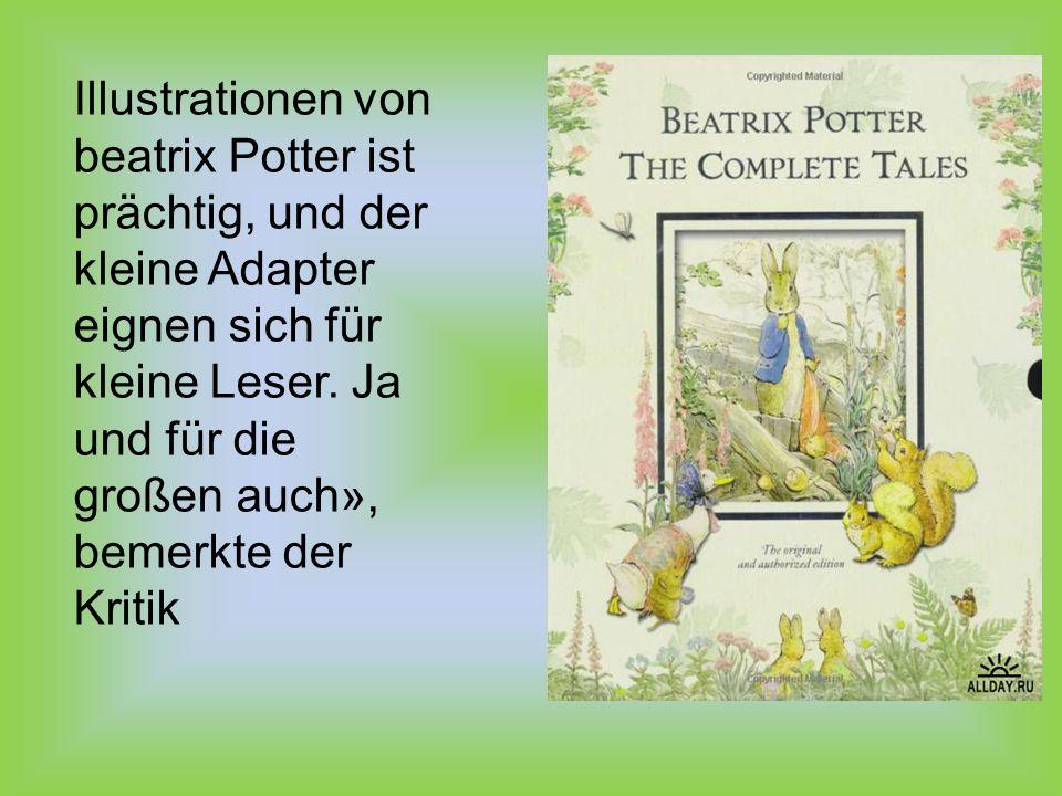 Illustrationen von beatrix Potter ist prächtig, und der kleine Adapter eignen sich für kleine Leser.