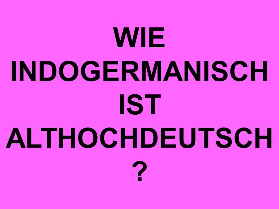WIE INDOGERMANISCH IST ALTHOCHDEUTSCH