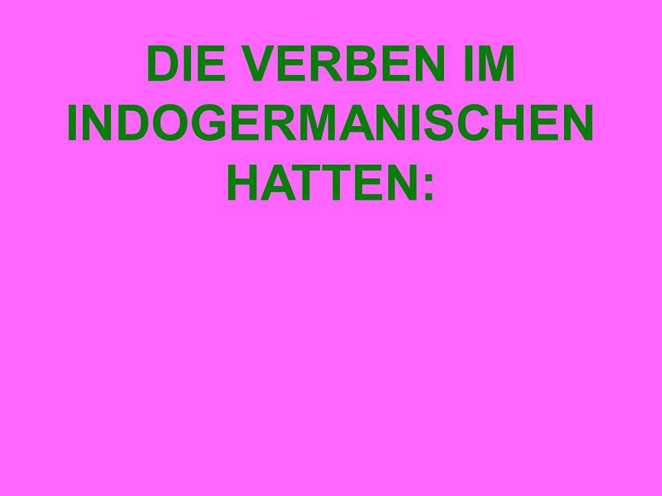 DIE VERBEN IM INDOGERMANISCHEN HATTEN: