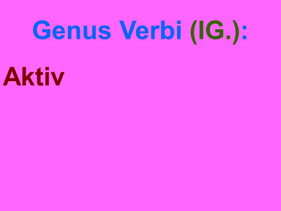 Genus Verbi (IG.): Aktiv