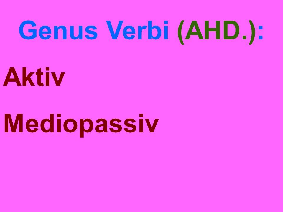 Genus Verbi (AHD.): Aktiv Mediopassiv