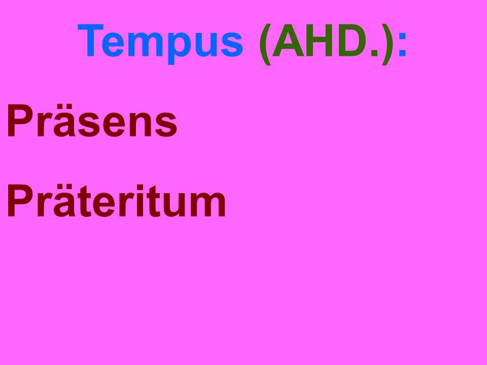 Tempus (AHD.): Präsens Präteritum