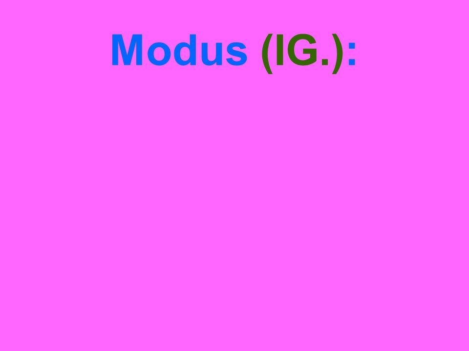 Modus (IG.):