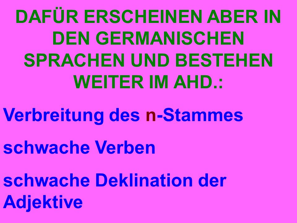 DAFÜR ERSCHEINEN ABER IN DEN GERMANISCHEN SPRACHEN UND BESTEHEN WEITER IM AHD.: Verbreitung des n-Stammes schwache Verben schwache Deklination der Adjektive