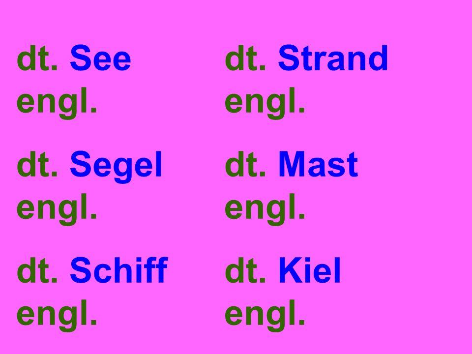 dt. See engl. dt. Segel engl. dt. Schiff engl. dt. Strand engl. dt. Mast engl. dt. Kiel engl.