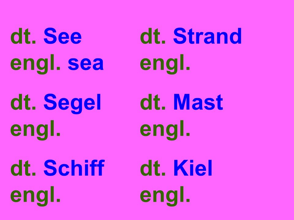 dt. See engl. sea dt. Segel engl. dt. Schiff engl. dt. Strand engl. dt. Mast engl. dt. Kiel engl.