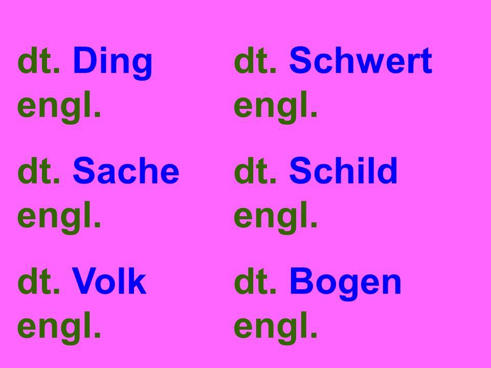 dt. Ding engl. dt. Sache engl. dt. Volk engl. dt. Schwert engl. dt. Schild engl. dt. Bogen engl.