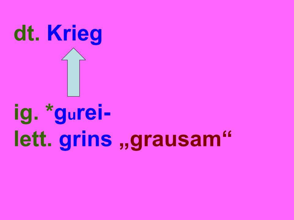 """dt. Krieg ig. *g u rei- lett. grins """"grausam"""