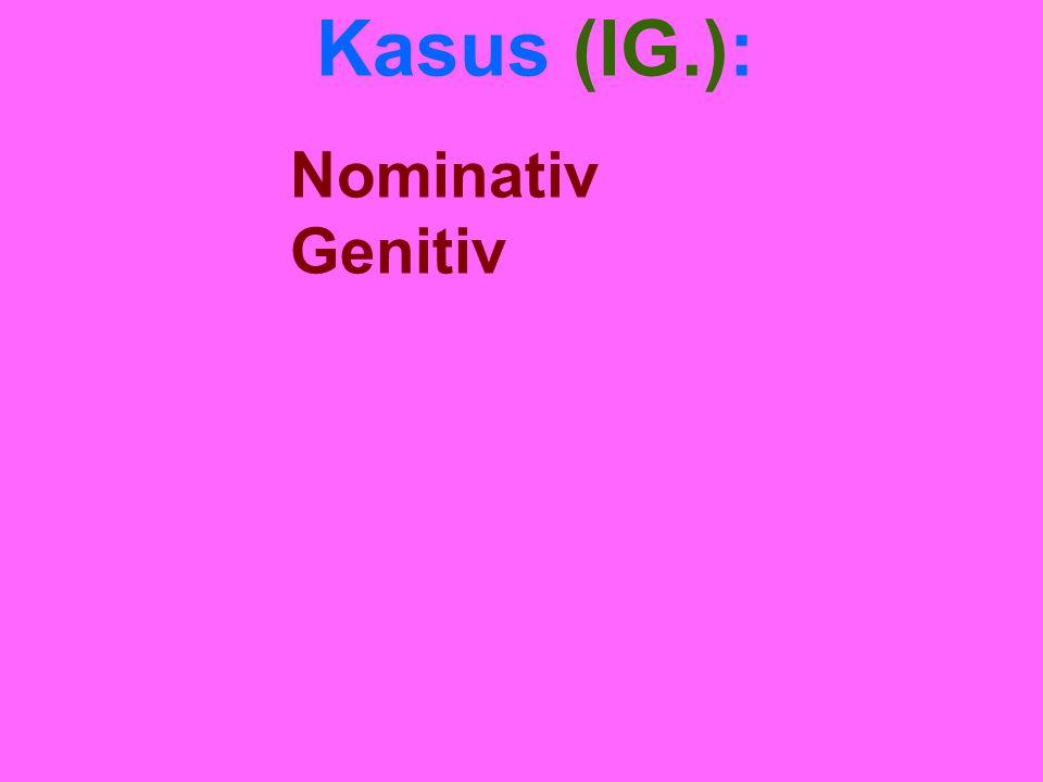 Kasus (IG.): Nominativ Genitiv