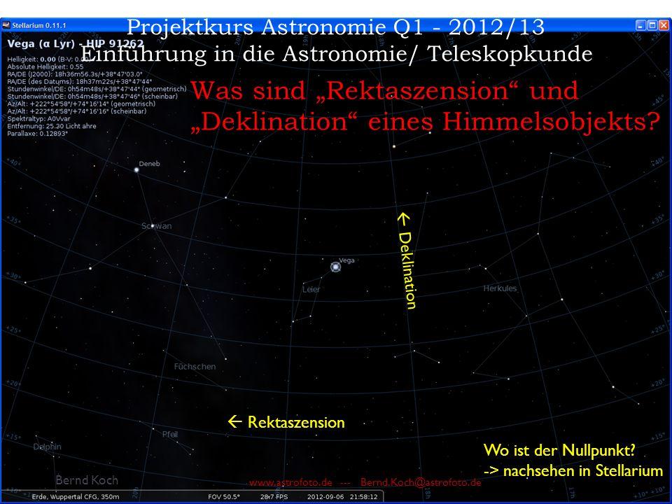 """Bernd Koch www.astrofoto.de --- Bernd.Koch@astrofoto.de Projektkurs Astronomie Q1 - 2012/13 Einführung in die Astronomie/ Teleskopkunde Was sind """"Rektaszension und """"Deklination eines Himmelsobjekts."""
