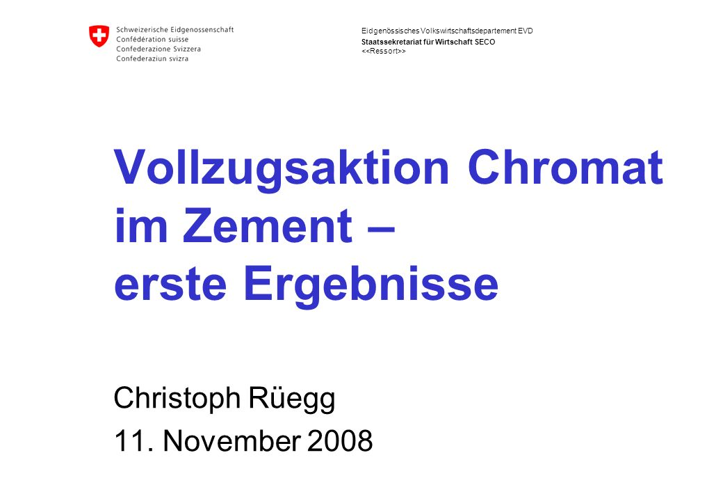 Eidgenössisches Volkswirtschaftsdepartement EVD Staatssekretariat für Wirtschaft SECO Vollzugsaktion Chromat im Zement – erste Ergebnisse Christoph Rü